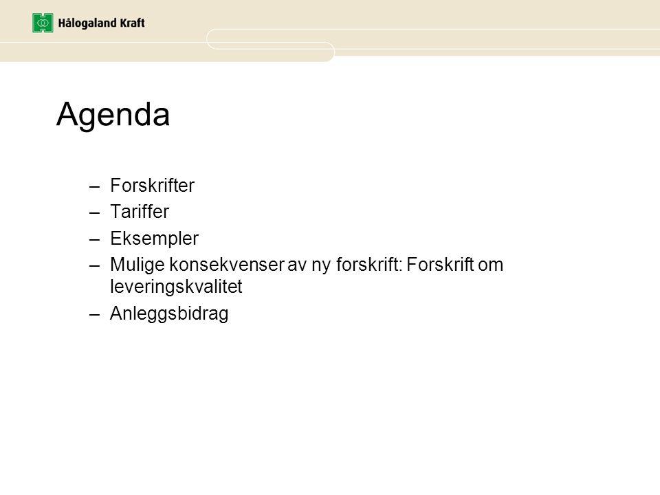 Agenda –Forskrifter –Tariffer –Eksempler –Mulige konsekvenser av ny forskrift: Forskrift om leveringskvalitet –Anleggsbidrag