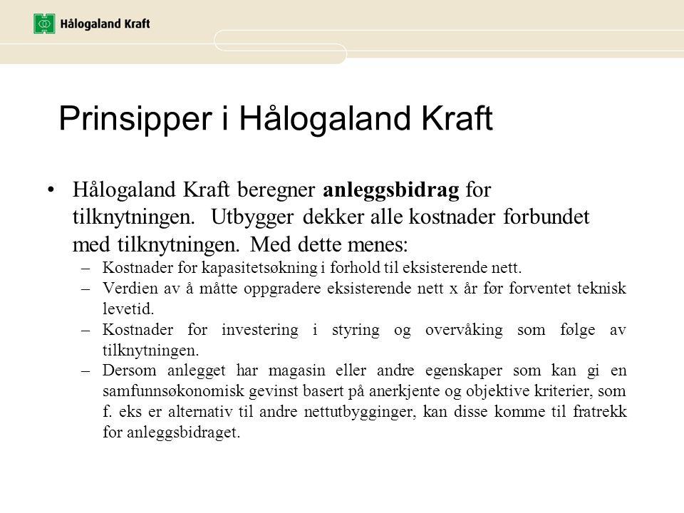 Prinsipper i Hålogaland Kraft •Hålogaland Kraft beregner anleggsbidrag for tilknytningen. Utbygger dekker alle kostnader forbundet med tilknytningen.