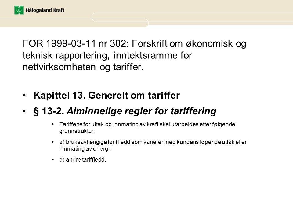 FOR 1999-03-11 nr 302: Forskrift om økonomisk og teknisk rapportering, inntektsramme for nettvirksomheten og tariffer. •Kapittel 13. Generelt om tarif