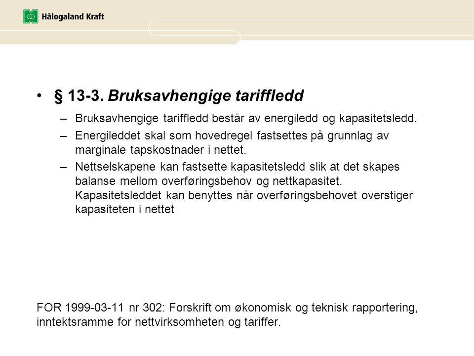 FOR 1999-03-11 nr 302: Forskrift om økonomisk og teknisk rapportering, inntektsramme for nettvirksomheten og tariffer. •§ 13-3. Bruksavhengige tariffl