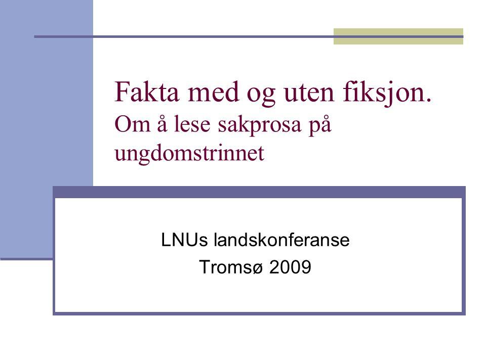 Fakta med og uten fiksjon. Om å lese sakprosa på ungdomstrinnet LNUs landskonferanse Tromsø 2009