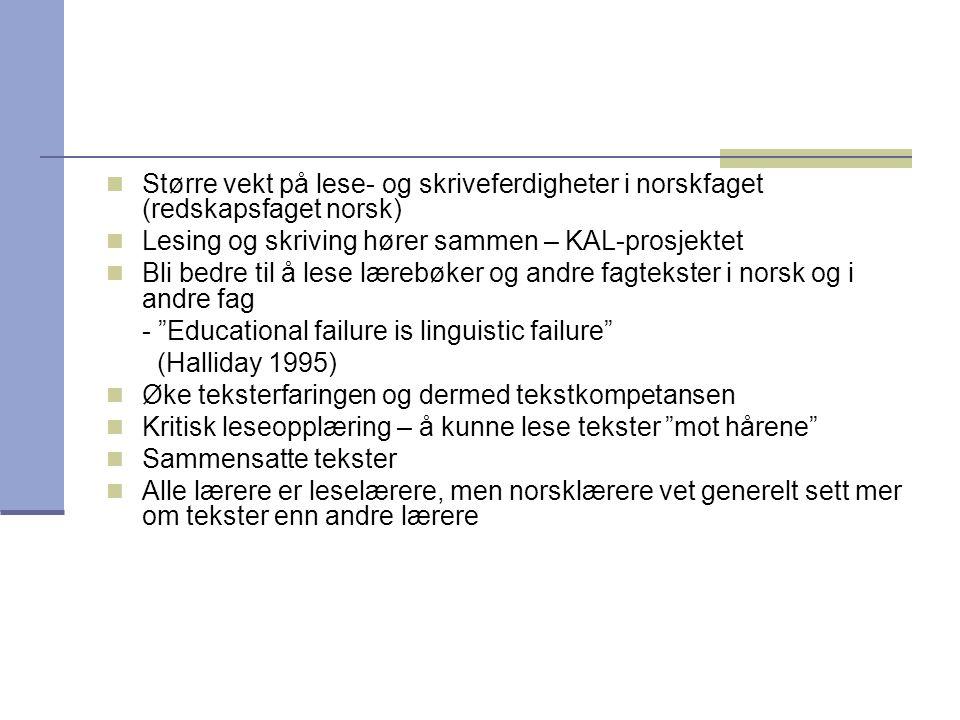  Større vekt på lese- og skriveferdigheter i norskfaget (redskapsfaget norsk)  Lesing og skriving hører sammen – KAL-prosjektet  Bli bedre til å le