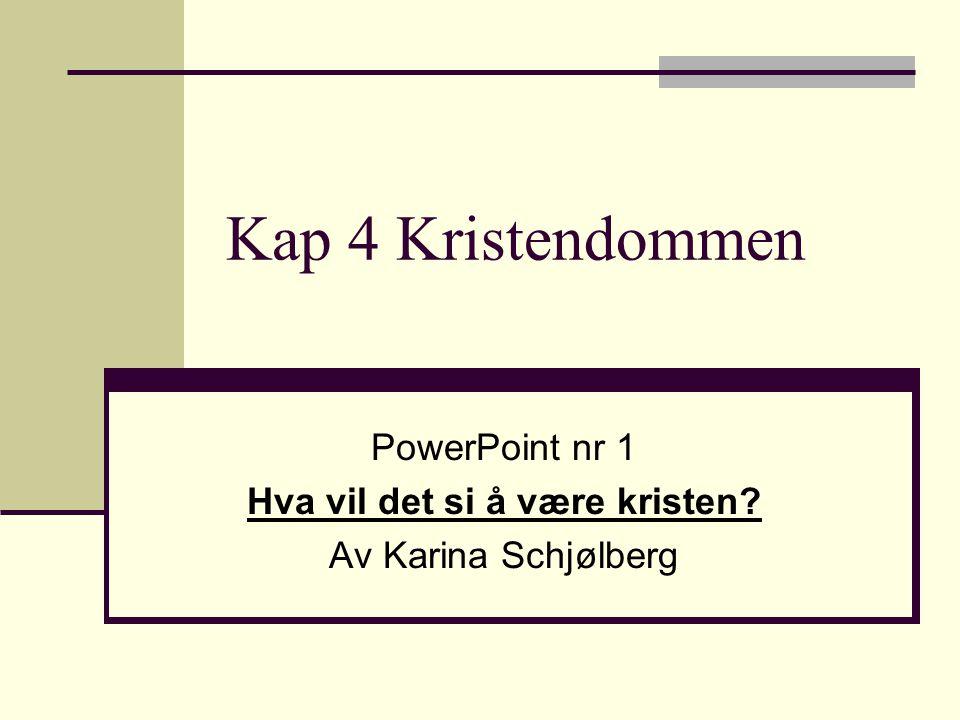 Kap 4 Kristendommen PowerPoint nr 1 Hva vil det si å være kristen? Av Karina Schjølberg