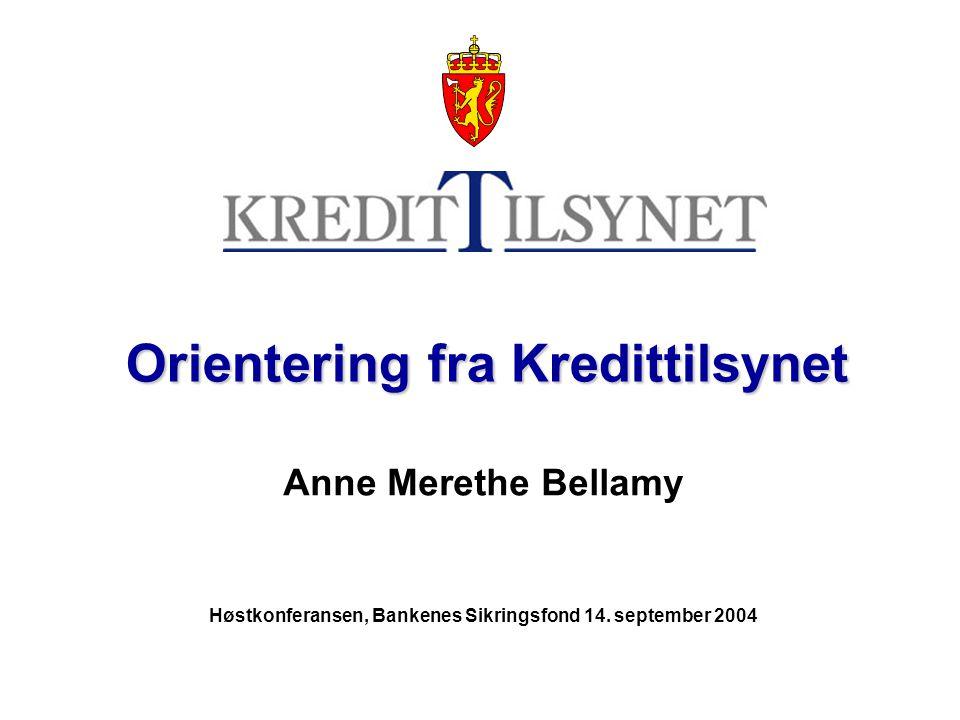 Orientering fra Kredittilsynet Orientering fra Kredittilsynet Anne Merethe Bellamy Høstkonferansen, Bankenes Sikringsfond 14.