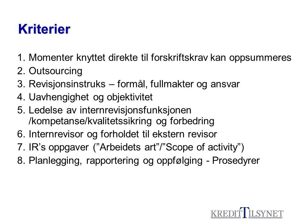Kriterier 1.Momenter knyttet direkte til forskriftskrav kan oppsummeres 2.Outsourcing 3.Revisjonsinstruks – formål, fullmakter og ansvar 4.Uavhengighet og objektivitet 5.Ledelse av internrevisjonsfunksjonen /kompetanse/kvalitetssikring og forbedring 6.Internrevisor og forholdet til ekstern revisor 7.IR's oppgaver ( Arbeidets art / Scope of activity ) 8.Planlegging, rapportering og oppfølging - Prosedyrer