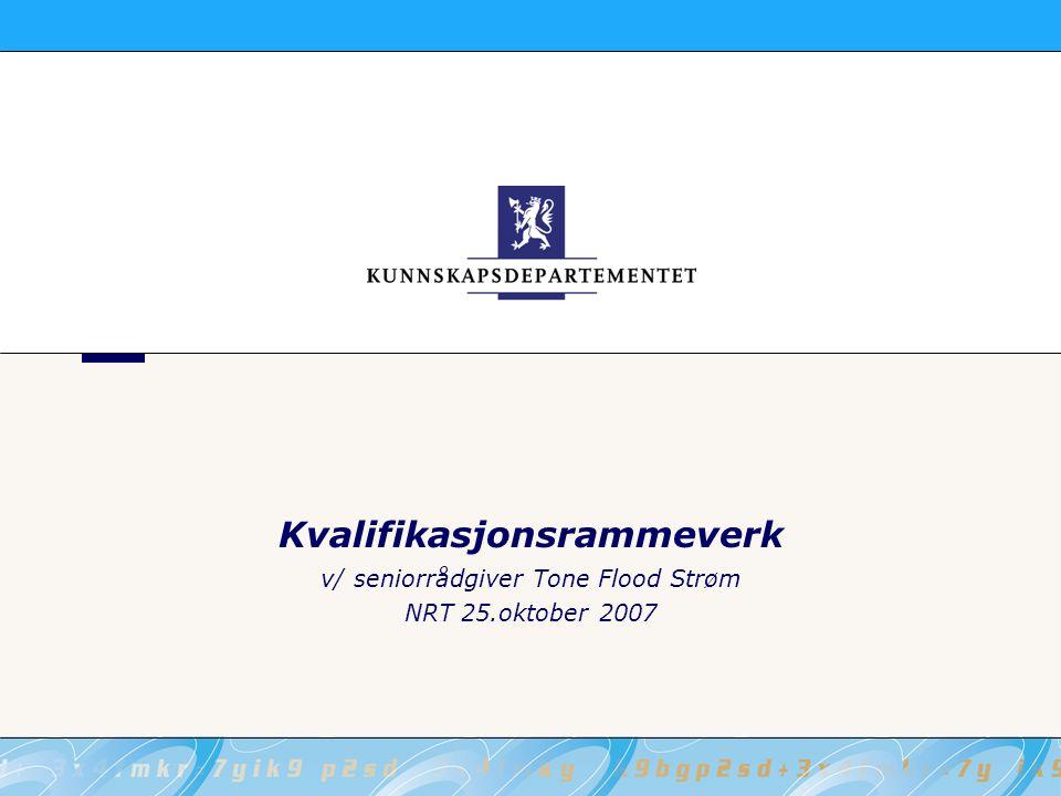 Kvalifikasjonsrammeverk v/ seniorrådgiver Tone Flood Strøm NRT 25.oktober 2007