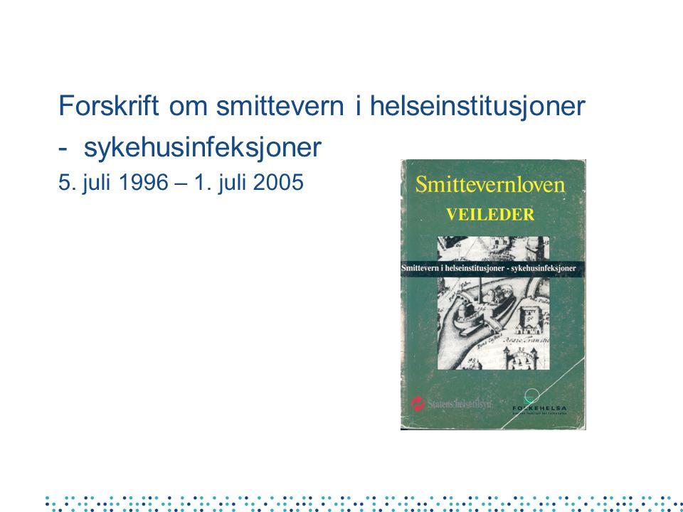 Forskrift om smittevern i helseinstitusjoner -sykehusinfeksjoner 5. juli 1996 – 1. juli 2005