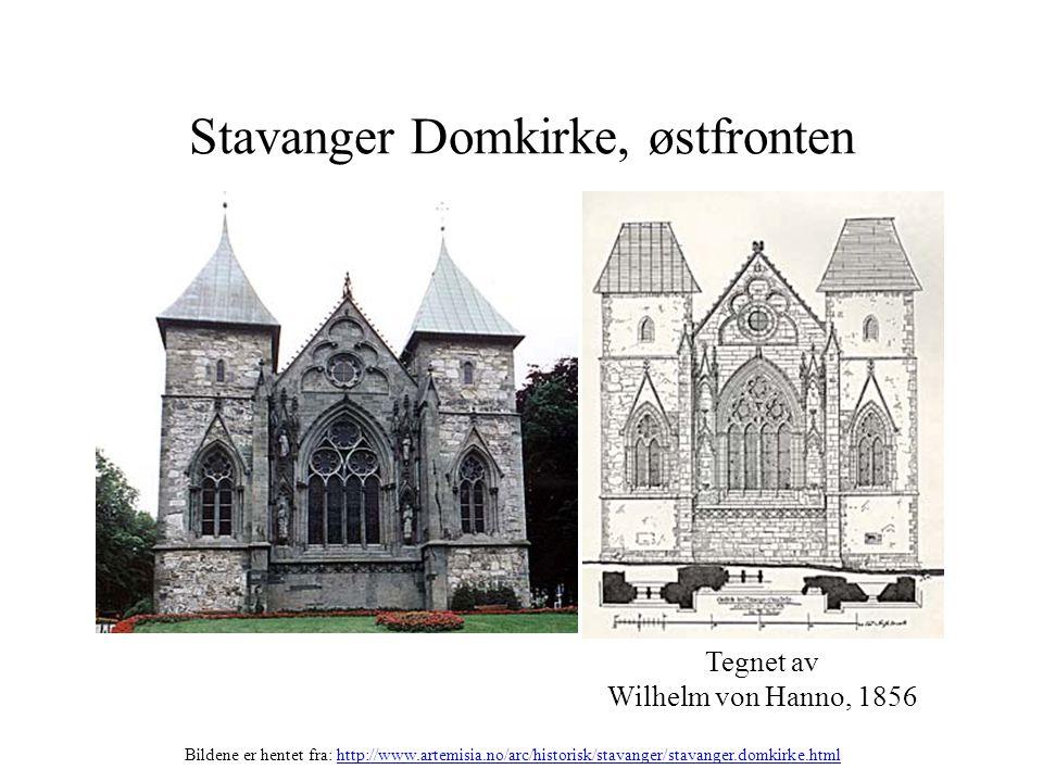 Stavanger Domkirke, østfronten Tegnet av Wilhelm von Hanno, 1856 Bildene er hentet fra: http://www.artemisia.no/arc/historisk/stavanger/stavanger.domk