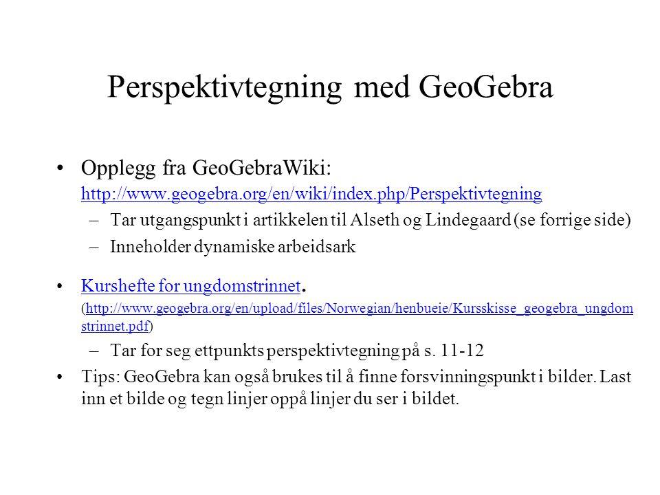 Perspektivtegning med GeoGebra •Opplegg fra GeoGebraWiki: http://www.geogebra.org/en/wiki/index.php/Perspektivtegning http://www.geogebra.org/en/wiki/