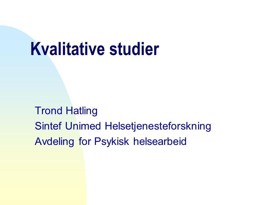 Kvalitative studier Trond Hatling Sintef Unimed Helsetjenesteforskning Avdeling for Psykisk helsearbeid