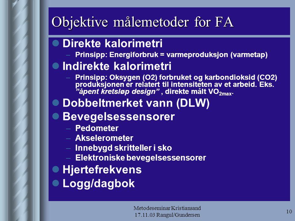 Metodeseminar Kristiansand 17.11.03 Rangul/Gundersen 10 Objektive målemetoder for FA  Direkte kalorimetri –Prinsipp: Energiforbruk = varmeproduksjon