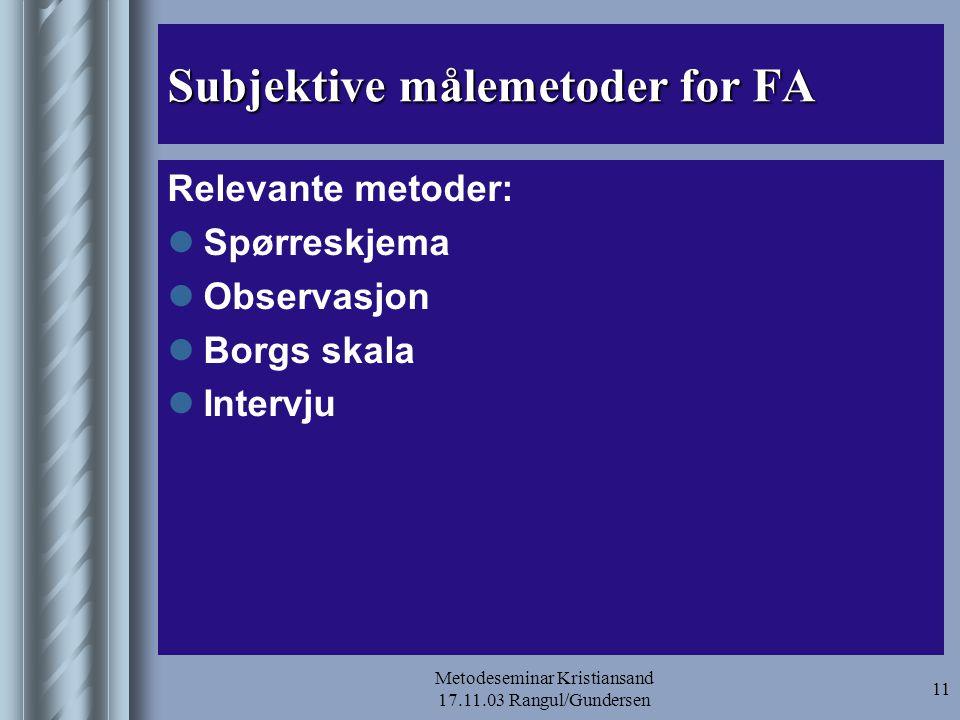 Metodeseminar Kristiansand 17.11.03 Rangul/Gundersen 11 Subjektive målemetoder for FA Relevante metoder:  Spørreskjema  Observasjon  Borgs skala 
