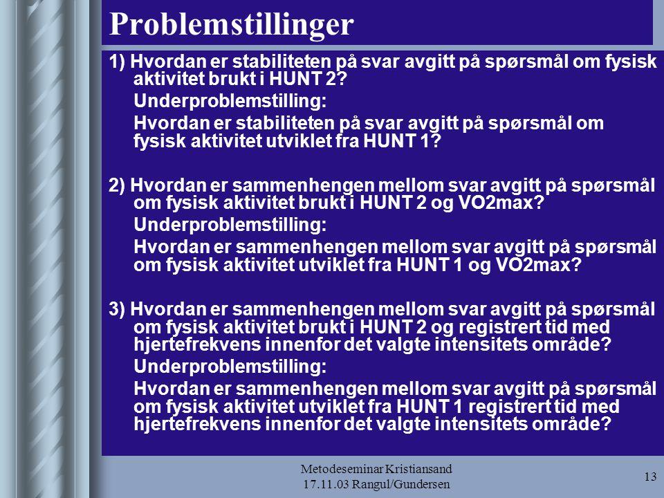 Metodeseminar Kristiansand 17.11.03 Rangul/Gundersen 13 Problemstillinger 1) Hvordan er stabiliteten på svar avgitt på spørsmål om fysisk aktivitet br