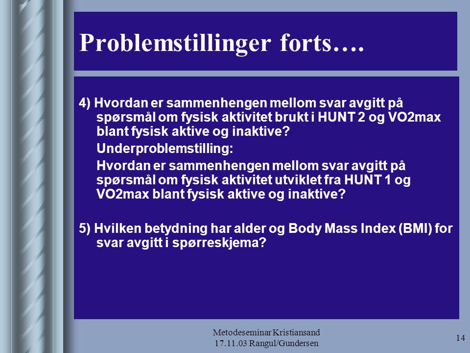 Metodeseminar Kristiansand 17.11.03 Rangul/Gundersen 14 Problemstillinger forts…. 4) Hvordan er sammenhengen mellom svar avgitt på spørsmål om fysisk