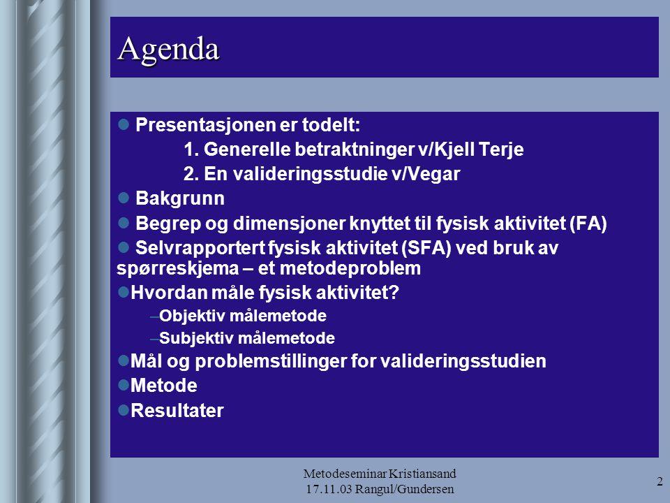 Metodeseminar Kristiansand 17.11.03 Rangul/Gundersen 2 Agenda  Presentasjonen er todelt: 1. Generelle betraktninger v/Kjell Terje 2. En valideringsst