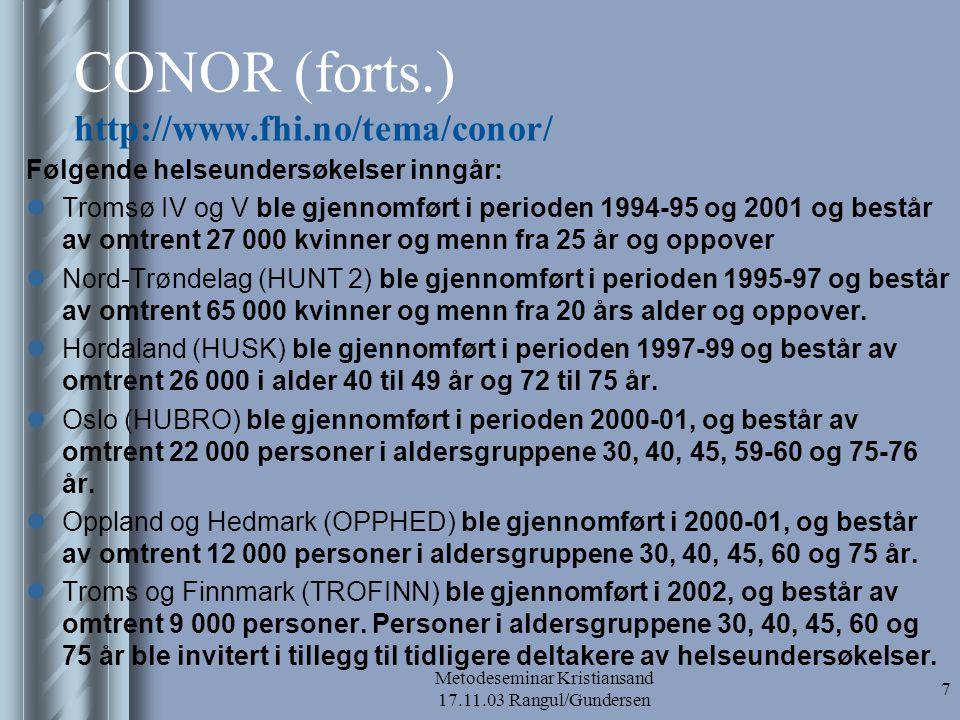 Metodeseminar Kristiansand 17.11.03 Rangul/Gundersen 7 CONOR (forts.) http://www.fhi.no/tema/conor/ Følgende helseundersøkelser inngår:  Tromsø IV og