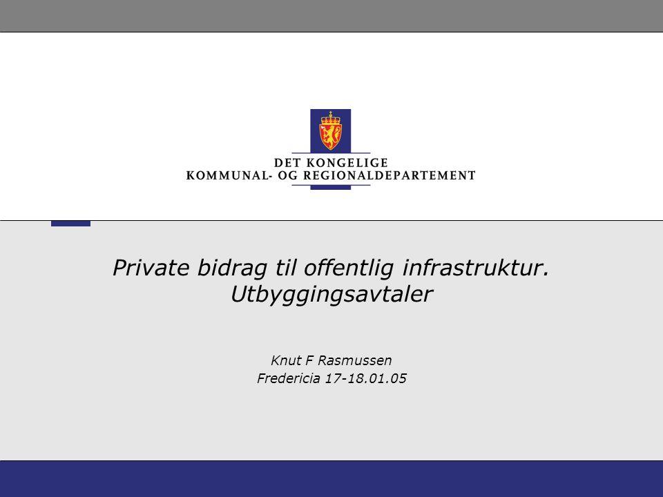 2 Private bidrag til infrastruktur •Krav om privat opparbeiding av offentlig infrastruktur som følger av lov (vei, vann, avløp, parkering, fellesarealer) •Andre (større) bidrag i avtale.
