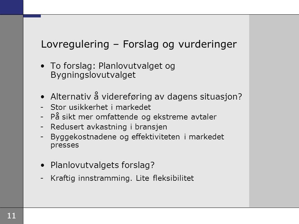 11 Lovregulering – Forslag og vurderinger •To forslag: Planlovutvalget og Bygningslovutvalget •Alternativ å videreføring av dagens situasjon.