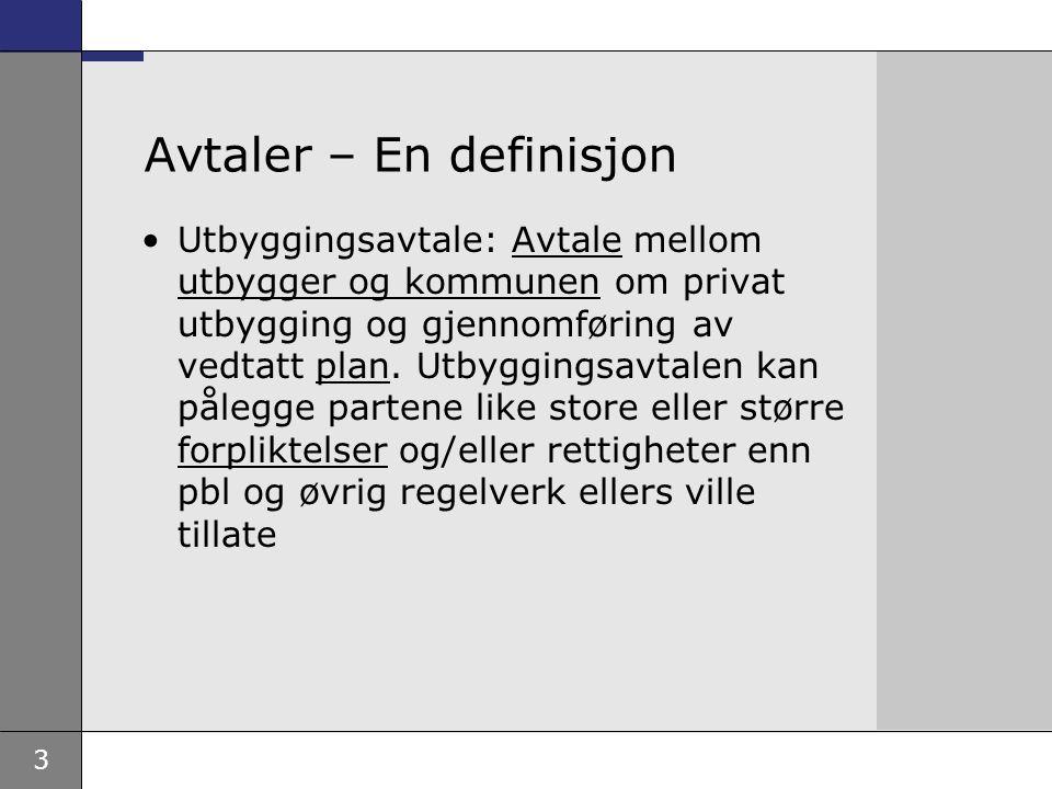 3 Avtaler – En definisjon •Utbyggingsavtale: Avtale mellom utbygger og kommunen om privat utbygging og gjennomføring av vedtatt plan.