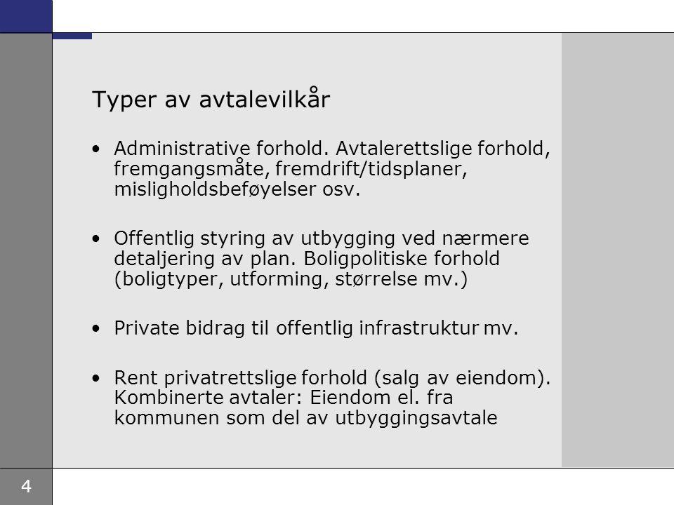 15 Regulering gjennom avtale •Detaljering av forhold som er regulert i plan –Nærmere regulering, f.