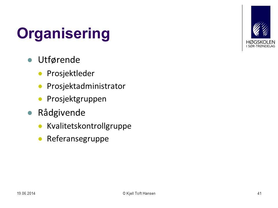Organisering  Utførende  Prosjektleder  Prosjektadministrator  Prosjektgruppen  Rådgivende  Kvalitetskontrollgruppe  Referansegruppe 19.06.2014
