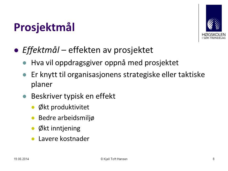 Prosjektmål  Resultatmål – resultatet av prosjektet  Hva skal konkret foreligge når prosjektet er ferdig  Beskriver typisk et produkt  Egenskaper ved produktet  Når det skal være ferdig  Hva det skal koste 19.06.2014© Kjell Toft Hansen9