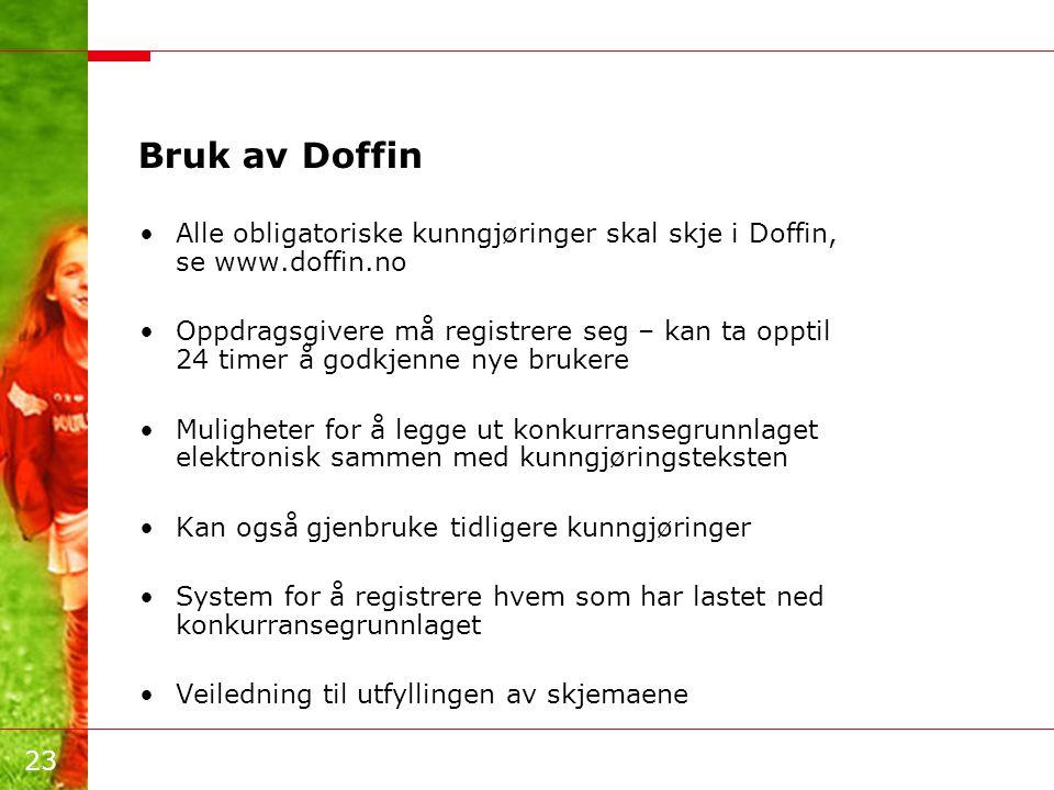23 Bruk av Doffin •Alle obligatoriske kunngjøringer skal skje i Doffin, se www.doffin.no •Oppdragsgivere må registrere seg – kan ta opptil 24 timer å