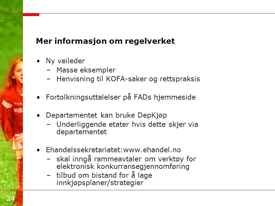 24 Mer informasjon om regelverket •Ny veileder –Masse eksempler –Henvisning til KOFA-saker og rettspraksis •Fortolkningsuttalelser på FADs hjemmeside