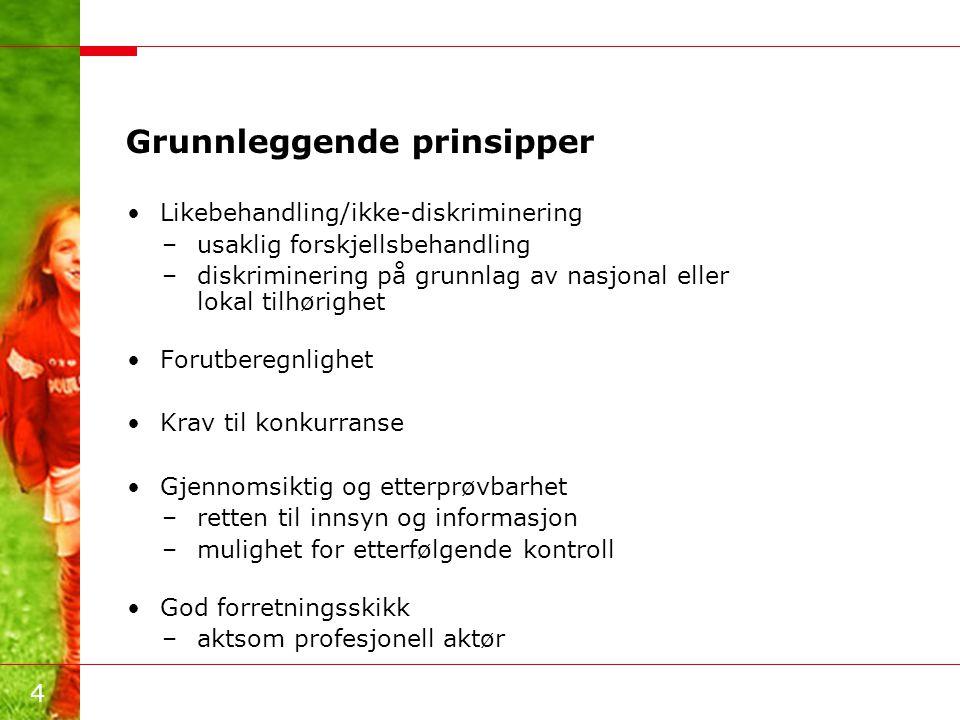 4 Grunnleggende prinsipper •Likebehandling/ikke-diskriminering –usaklig forskjellsbehandling –diskriminering på grunnlag av nasjonal eller lokal tilhø