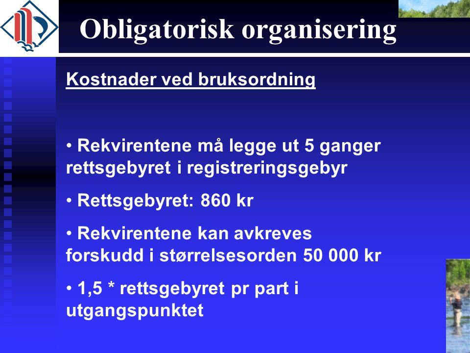 Obligatorisk organisering Kostnader ved bruksordning • Rekvirentene må legge ut 5 ganger rettsgebyret i registreringsgebyr • Rettsgebyret: 860 kr • Re