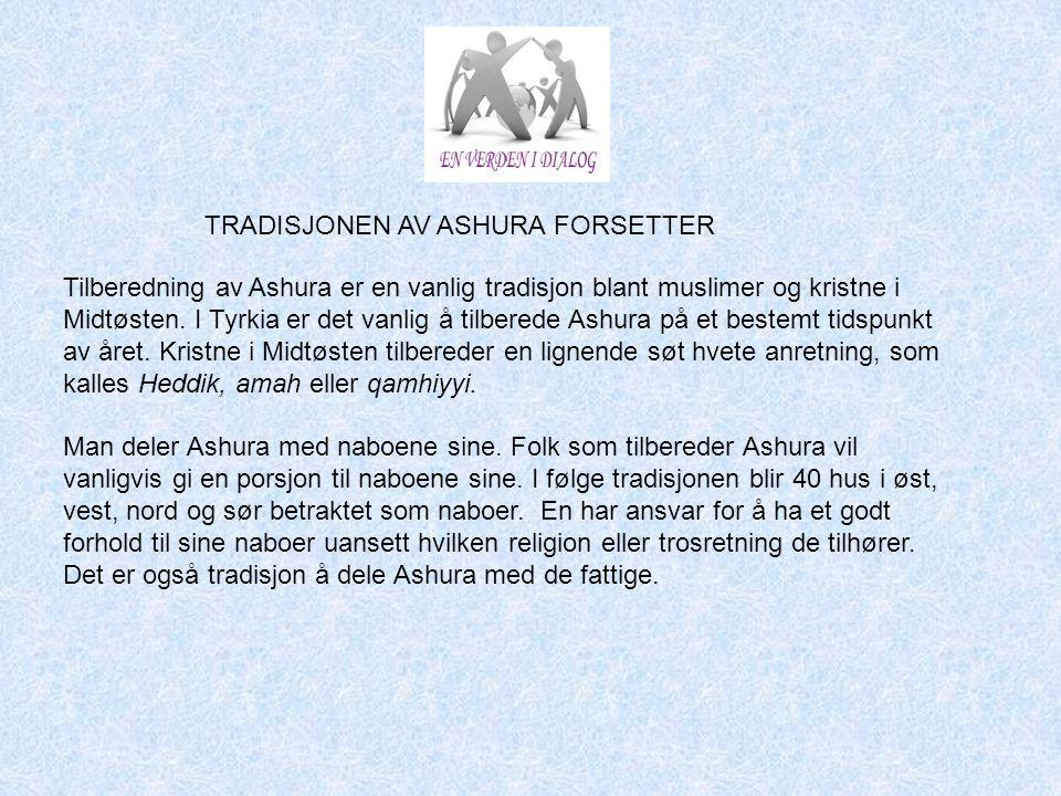 Tilberedning av Ashura er en vanlig tradisjon blant muslimer og kristne i Midtøsten. I Tyrkia er det vanlig å tilberede Ashura på et bestemt tidspunkt