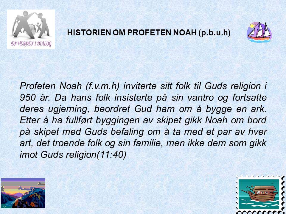 Profeten Noah (f.v.m.h) inviterte sitt folk til Guds religion i 950 år. Da hans folk insisterte på sin vantro og fortsatte deres ugjerning, beordret G