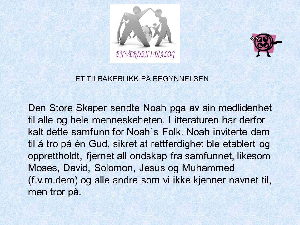 Den Store Skaper sendte Noah pga av sin medlidenhet til alle og hele menneskeheten. Litteraturen har derfor kalt dette samfunn for Noah`s Folk. Noah i