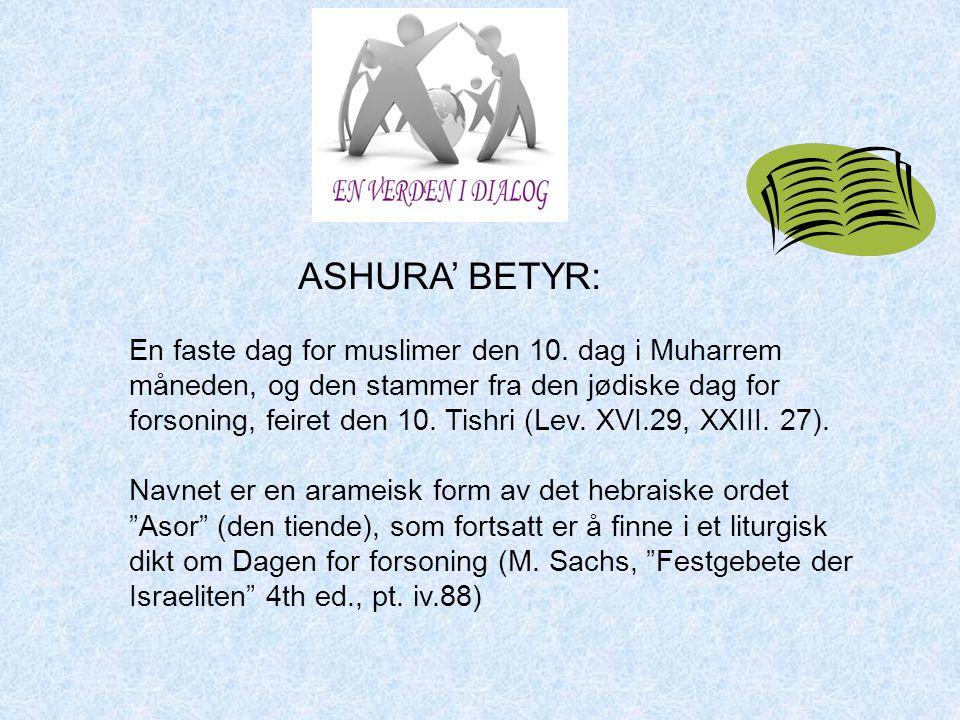 En faste dag for muslimer den 10. dag i Muharrem måneden, og den stammer fra den jødiske dag for forsoning, feiret den 10. Tishri (Lev. XVI.29, XXIII.