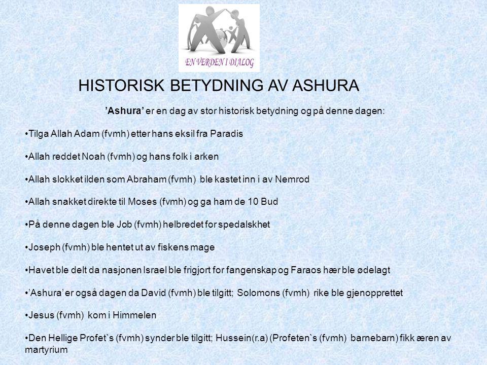 'Ashura' er en dag av stor historisk betydning og på denne dagen: •T•Tilga Allah Adam (fvmh) etter hans eksil fra Paradis •A•Allah reddet Noah (fvmh)