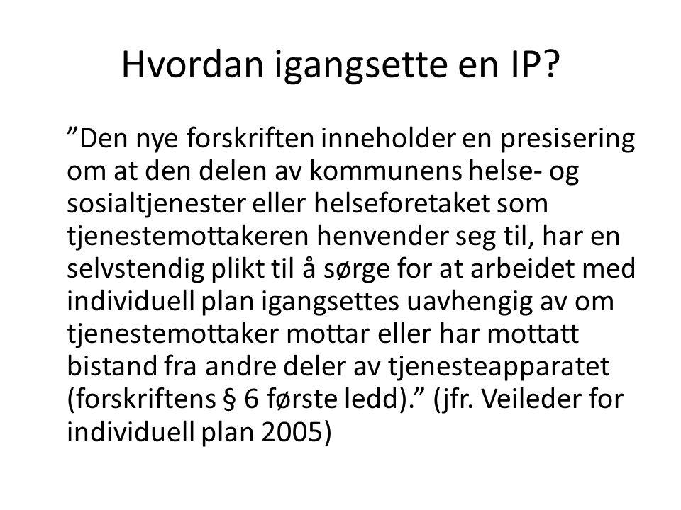 """Hvordan igangsette en IP? """"Den nye forskriften inneholder en presisering om at den delen av kommunens helse- og sosialtjenester eller helseforetaket s"""