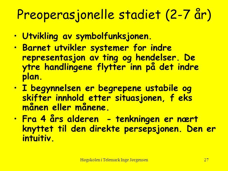 Høgskolen i Telemark Inge Jørgensen27 Preoperasjonelle stadiet (2-7 år) •Utvikling av symbolfunksjonen. •Barnet utvikler systemer for indre representa