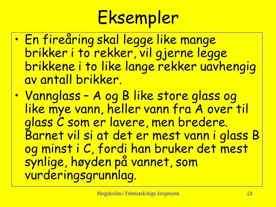 Høgskolen i Telemark Inge Jørgensen28 Eksempler •En fireåring skal legge like mange brikker i to rekker, vil gjerne legge brikkene i to like lange rek