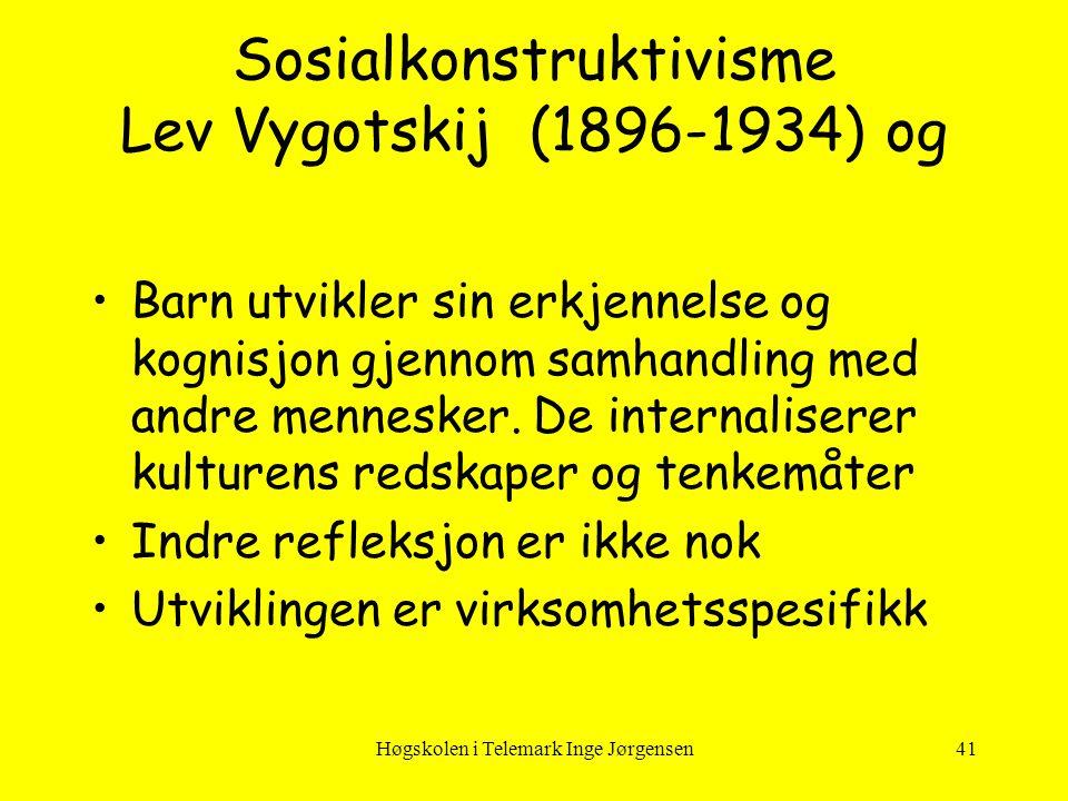 Høgskolen i Telemark Inge Jørgensen41 Sosialkonstruktivisme Lev Vygotskij (1896-1934) og •Barn utvikler sin erkjennelse og kognisjon gjennom samhandli
