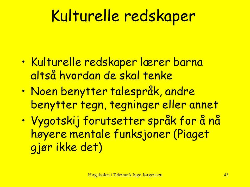 Høgskolen i Telemark Inge Jørgensen43 Kulturelle redskaper •Kulturelle redskaper lærer barna altså hvordan de skal tenke •Noen benytter talespråk, and