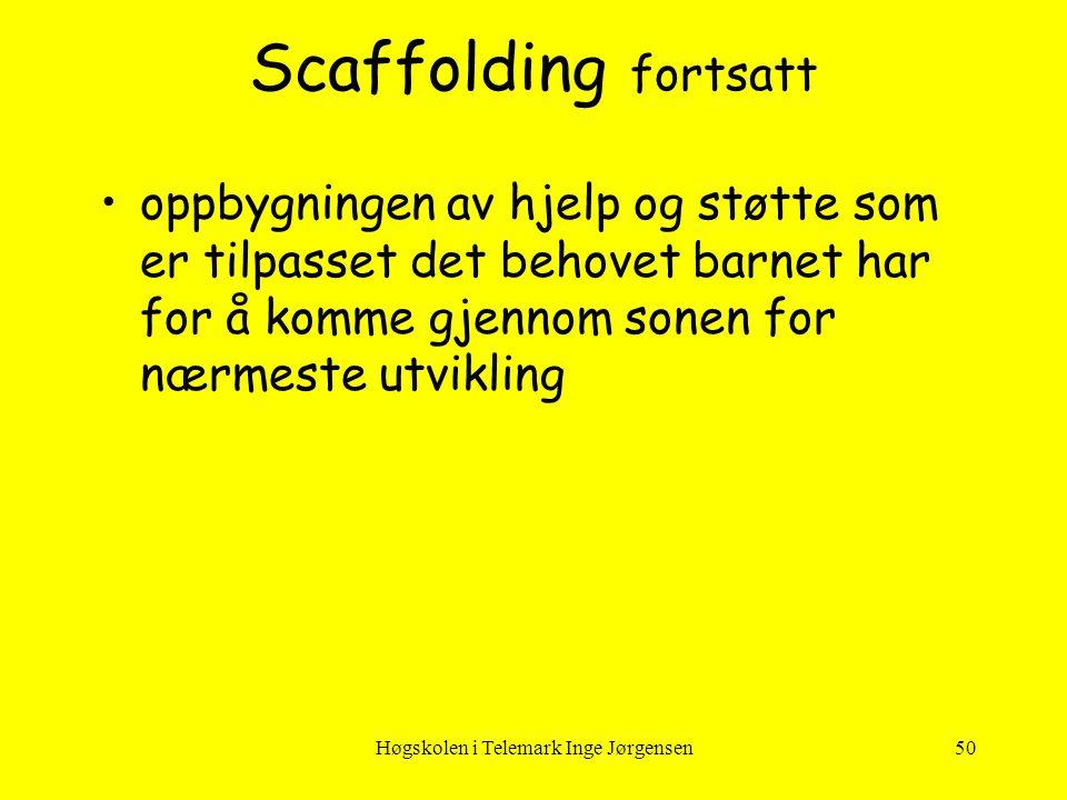 Høgskolen i Telemark Inge Jørgensen50 Scaffolding fortsatt •oppbygningen av hjelp og støtte som er tilpasset det behovet barnet har for å komme gjenno