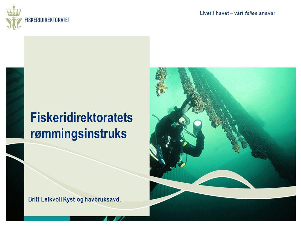 Livet i havet – vårt felles ansvar Fiskeridirektoratets rømmingsinstruks Britt Leikvoll Kyst-og havbruksavd.