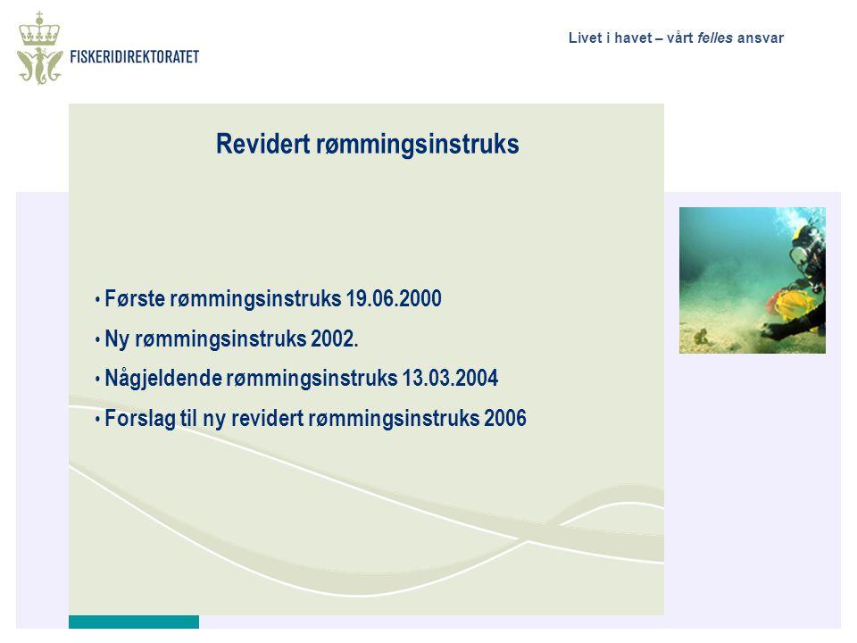 Livet i havet – vårt felles ansvar Revidert rømmingsinstruks • Første rømmingsinstruks 19.06.2000 • Ny rømmingsinstruks 2002. • Någjeldende rømmingsin