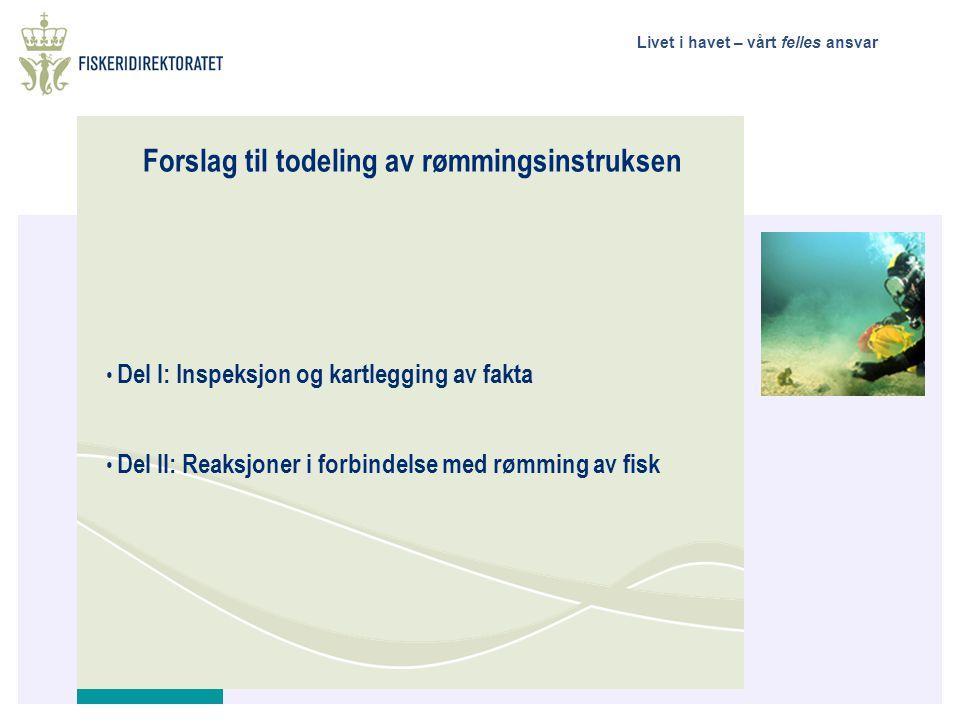 Livet i havet – vårt felles ansvar Forslag til todeling av rømmingsinstruksen • Del l: Inspeksjon og kartlegging av fakta • Del ll: Reaksjoner i forbi