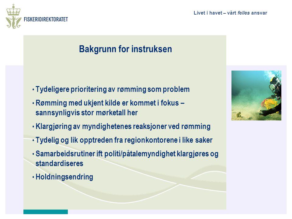 Livet i havet – vårt felles ansvar Rømmingsinstruksens virkeområde Alle rømminger fra ukjent og kjent kilde