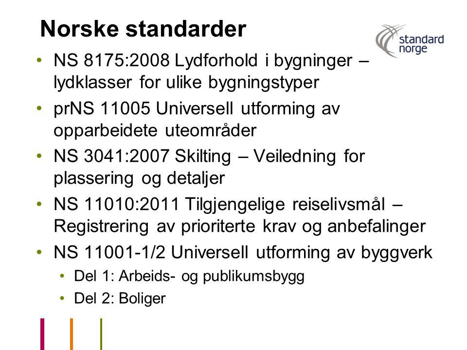 Norske standarder •NS 8175:2008 Lydforhold i bygninger – lydklasser for ulike bygningstyper •prNS 11005 Universell utforming av opparbeidete uteområde