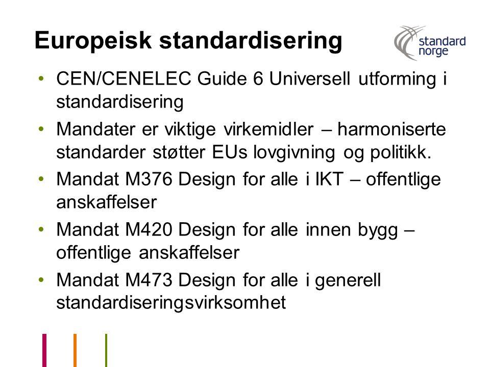 Europeisk standardisering •CEN/CENELEC Guide 6 Universell utforming i standardisering •Mandater er viktige virkemidler – harmoniserte standarder støtt