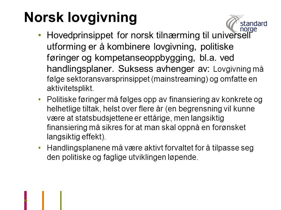Norsk lovgivning •Hovedprinsippet for norsk tilnærming til universell utforming er å kombinere lovgivning, politiske føringer og kompetanseoppbygging,