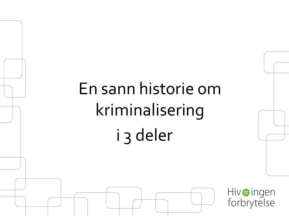 En sann historie om kriminalisering i 3 deler