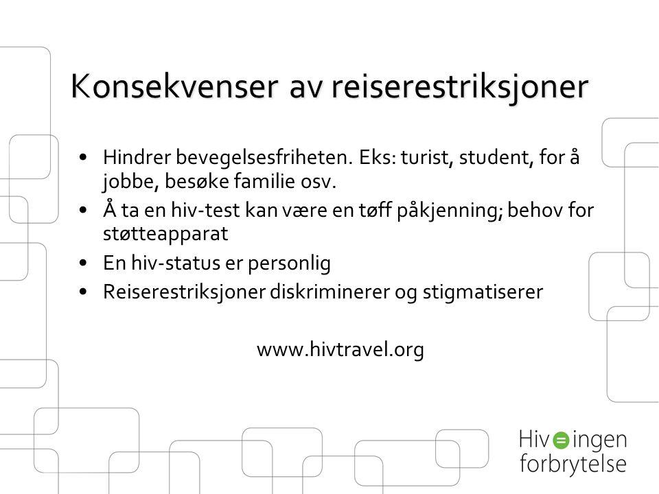 Konsekvenser av reiserestriksjoner •Hindrer bevegelsesfriheten. Eks: turist, student, for å jobbe, besøke familie osv. •Å ta en hiv-test kan være en t